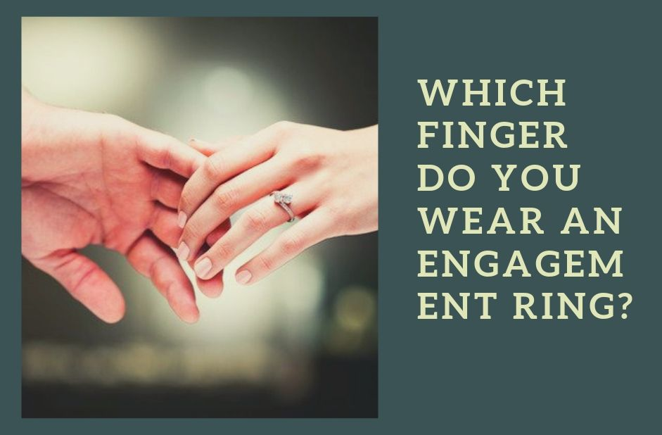 Which Finger Do You Wear An Engagement Ring Wedding Bands Co