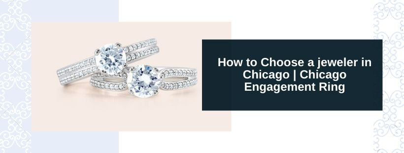 How to Choose a Jeweler in Chicago